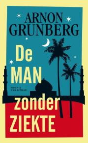 Arnon Grunberg - De man zonder ziekte